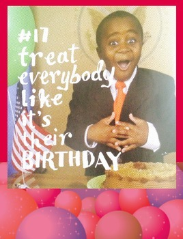 Treat everybody like it's their birthday! Kid President Th