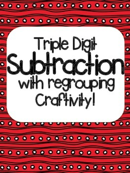 Triple Digit subtraction with Regrouping Tree ACTIVITY!