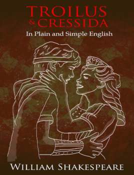 Troilus and Cressida In Plain and Simple English