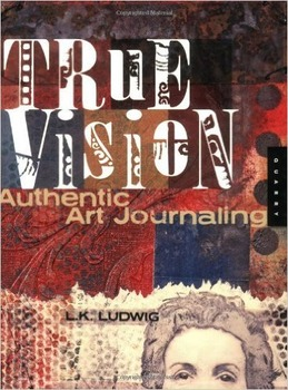 True Vision Authentic Art Journaling by L.K. Ludwig