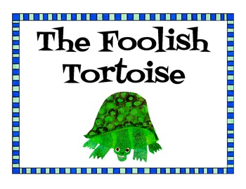 Turtle vs. Tortoise - The Foolish Tortoise by Eric Carle
