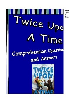 Twice Upon a Time Comprehension Questions and Answers