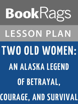 Two Old Women: An Alaska Legend of Betrayal, Courage, and