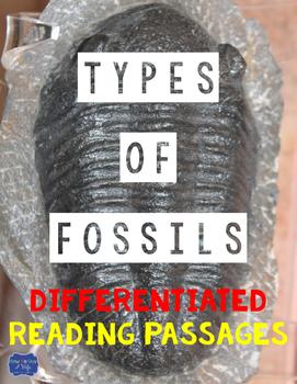 Types of Fossils Differentiated Reading Passages & Questions