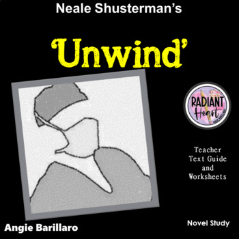 UNWIND- Shusterman Teacher Text Guides and Worksheets