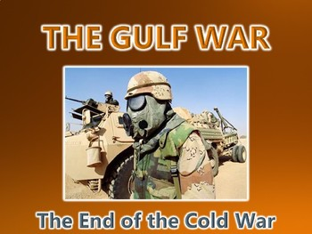 The Gulf War / End of the Cold War PowerPoint Presentation