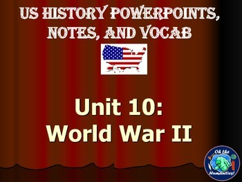 US History PPTs, Notes, & Vocab - Unit 10: WWII and Cold War