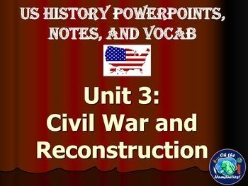US History PPTs, Notes, & Vocab - Unit 3: Civil War and Re