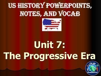 US History PPTs, Notes, & Vocab - Unit 7: The Progressive Era