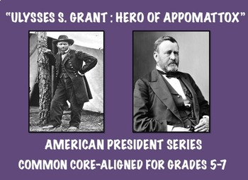 Ulysses S. Grant: Common Core-Aligned Biography and Assessment