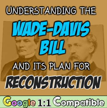 Reconstruction and the Wade Davis Plan! Common Core Focused!