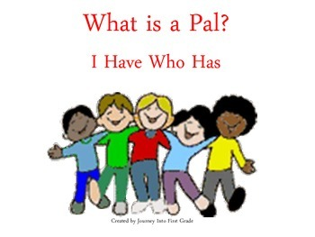 What is a Pal? (Unit 1) I Have Who Has  (Journeys Common C