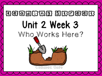 Unit 2 Week 3 Who Works Here? Reading Street Power Point.