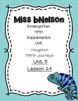 Unit 5 Lesson 24 Kindergarten Journeys HMH Supplemental Unit