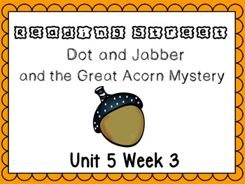 Unit 5 Week 3 Dot and Jabber And The great Acorn Mystery P