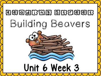 Unit 6 Week 3 Building Beavers Power Point Reading Street