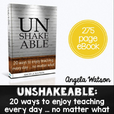 Unshakeable: 20 Ways to Enjoy Teaching Every Day...No Matter What