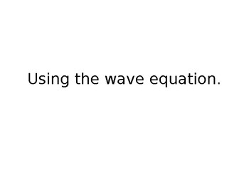 Using the Wave Equation