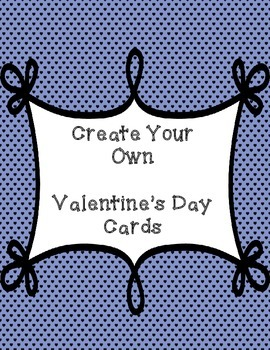 Valentine's Day - Create Your Own Cards