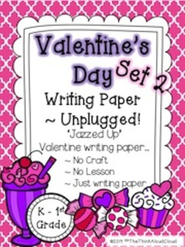 Valentine's Day Writing Paper {Set 2} ~ Unplugged! {K-1} Version