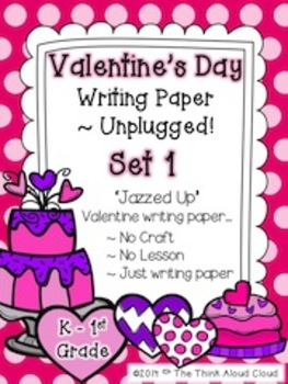 Valentine's Day Writing Paper ~ Unplugged! {K-1} Version