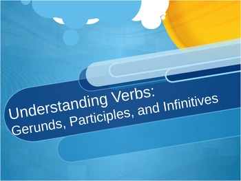 Verbals: Infinitives, Gerunds, and Participles