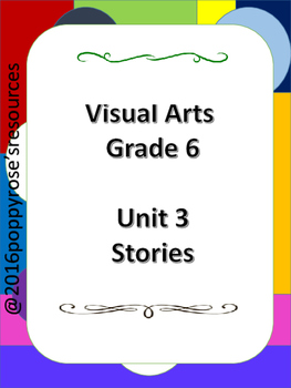 Visual Arts Grade 6- Unit 3 Stories