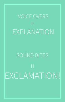 Voice Over = Explanation,Sound Bites = Exclamation | 11 x