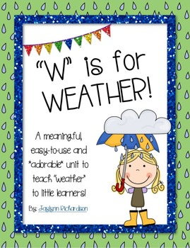 """""""W"""" is for Weather! An Adorable and Easy-to-Use Unit for L"""