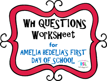 WH Questions: Amelia Bedelia's First Day of School