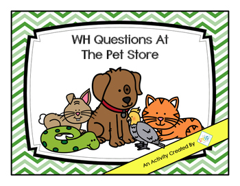 WH Questions At The Pet Store- An Interactive Book