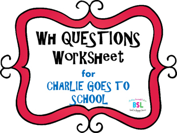 WH Questions: Charlie Goes to School