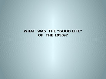 WHAT WAS THE GOOD LIFE OF THE 1950's?