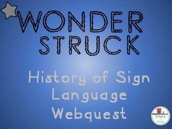 WONDERSTRUCK History of Sign Language Webquest