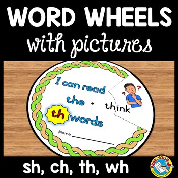 DIGRAPHS WORD WHEELS: SH, CH, TH & WH: PHONICS READING CENTER