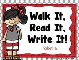 Walk it, Read it, Write it!  Silent E