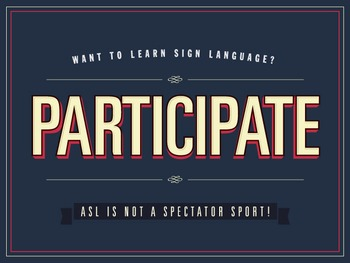 Want to learn Sign Language? PARTICIPATE. an ASL Classroom