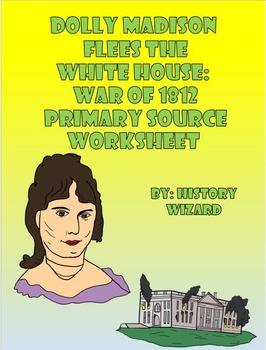 War of 1812 Primary Source Worksheet: Dolly Madison Flees