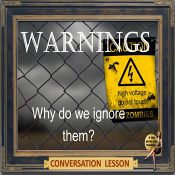 Warnings – why do we ignore them? – ESL adult and kids con