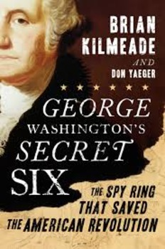 Washington's Secret Six; the Spy Ring that Saved America..