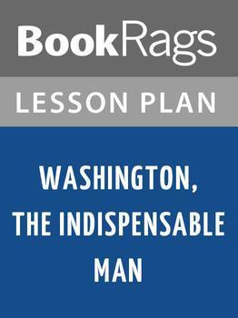 Washington, the Indispensable Man Lesson Plans