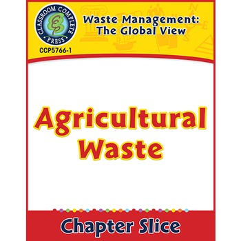 Waste: The Global View: Agricultural Waste Gr. 5-8