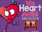 We Heart Math~ A Valentine Themed Addition and Subtraction Unit