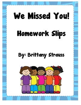 We Missed You Today: Homework Slips