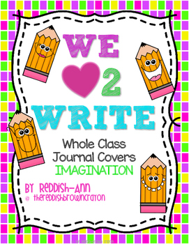 We {heart} 2 Write Whole Class Journal Covers/Prompts - Im