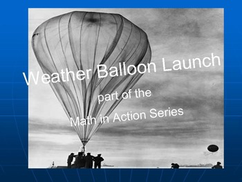 Weather Balloon Launch: part of the Math in Action Series.