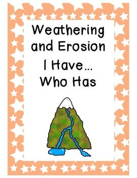Weathering and Erosion I Have...Who Has