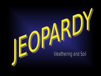Weathering and Soil Jeopardy Review Game