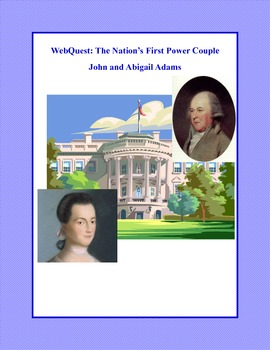 WebQuest: The Nation's First Power Couple- John and Abigail Adams