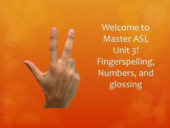 Welcome to Master ASL Unit 3! Fingerspelling, Numbers, and